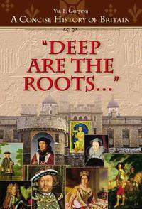 "Гурьева Ю. Ф. Учебное пособие ""Deep Are the Roots…"" / ""Глубоки корни…"". Изд. 2-е исправ. и допол. Английский язык"