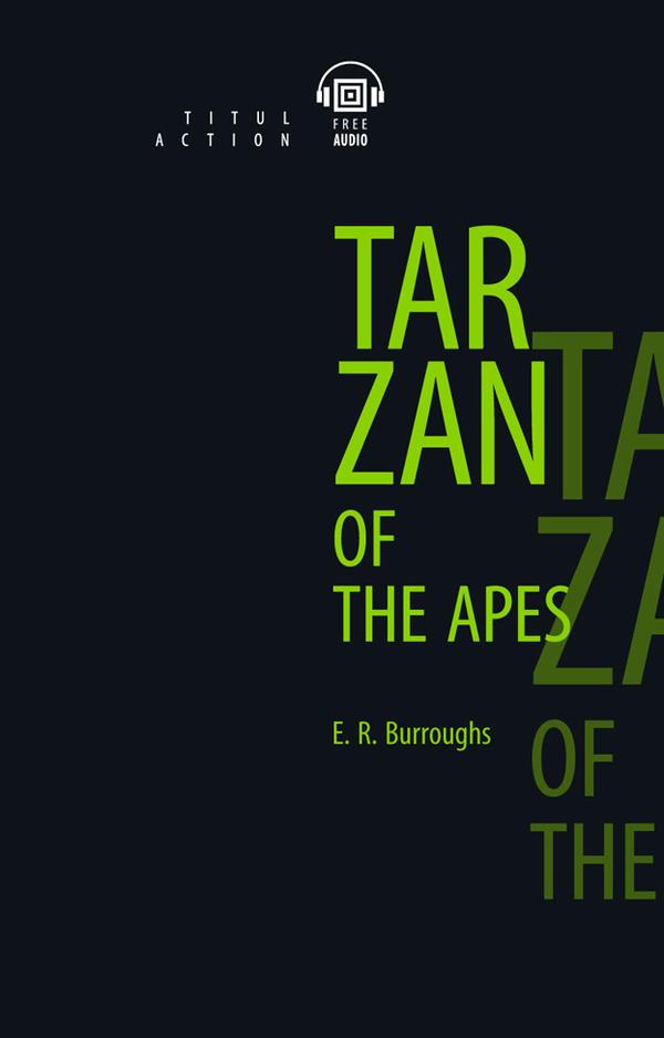 Берроуз Э. Р. / Burroughs E. R. Электронная книга (+ аудио). Тарзан –  приемыш обезьян / Tarzan of the Apes. Английский язык