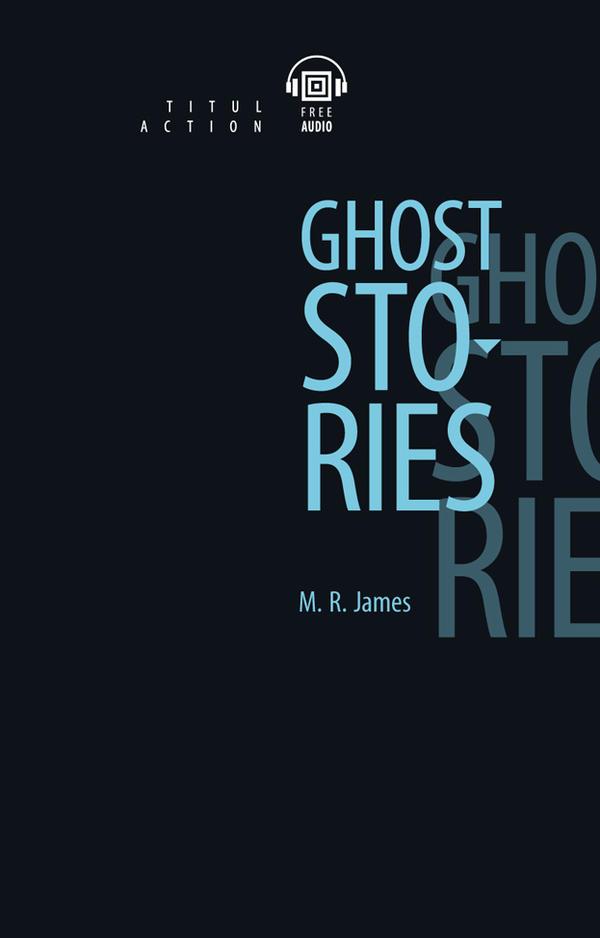 Джеймс М. Р. / James M. R. Книга для чтения Рассказы о призраках / Ghost Stories. QR-код для аудио. Английский язык
