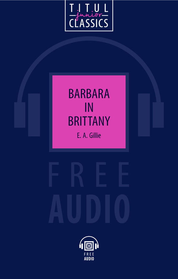 Гилли Е. А. / Gillie E. A. Книга для чтения Барбара в Бретани / Barbara in Brittany. QR-код для аудио. Английский язык