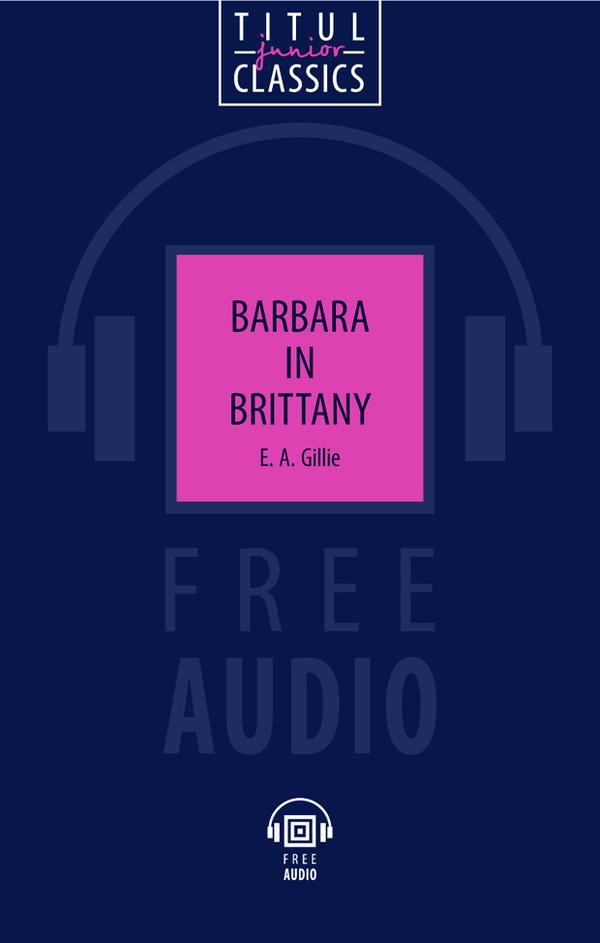 Гилли Е. А. / Gillie E. A. Электронная книга с озвученным текстом. Барбара в Бретани / Barbara in Brittany. Английский язык