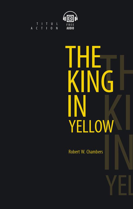 Роберт Чэмберс / Robert W. Chambers. Электронная книга (+аудио). Король в желтом / The King in Yellow. Английский язык
