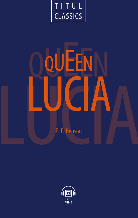 Э. Ф. Бенсон / E. F. Benson. Электронная книга  (+ аудио). Королева Лючия / Queen Lucia. Английский язык