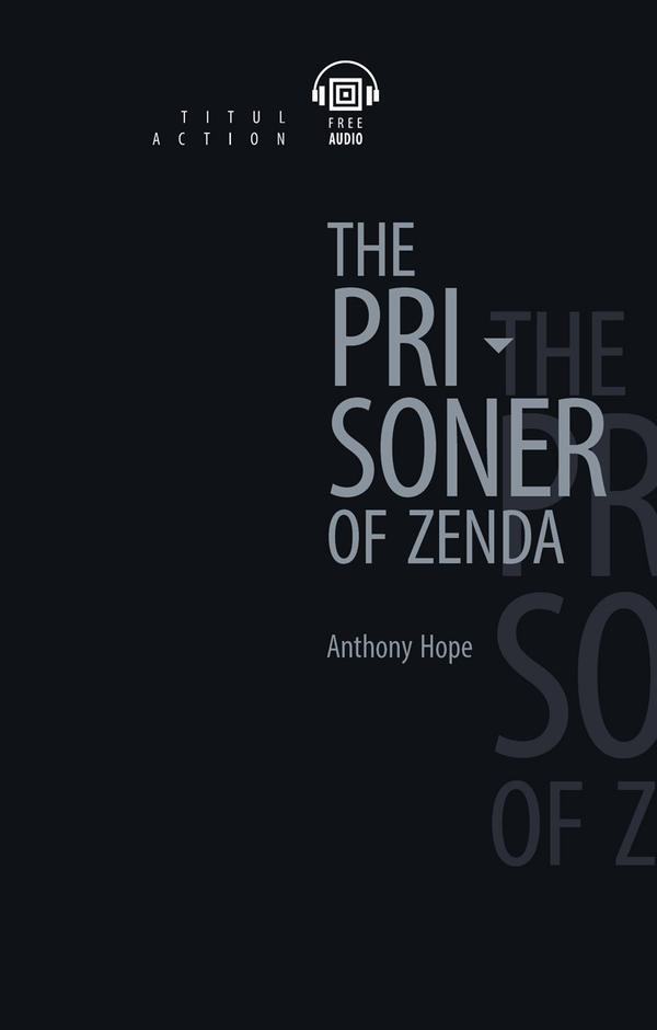 Энтони Хоуп / Anthony Hope Электронная книга (+аудио). Узник Зенды / The Prisoner of Zenda. Английский язык