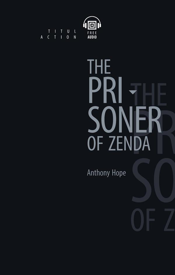 Энтони Хоуп / Anthony Hope Электронная книга с озвученным текстом. Узник Зенды / The Prisoner of Zenda. Английский язык