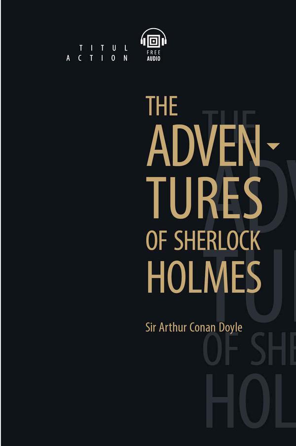 Артур Конан Дойль / Arthur Conan Doyle Книга для чтения. Приключения Шерлока Холмса / The Adventures of Sherlock Holmes. Английский язык