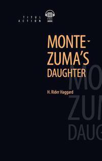 Генри Райдер Хаггард / H. Rider Haggard Книга для чтения. Дочь Монтесумы / Montezuma's daughter. QR-код для аудио. Английский язык
