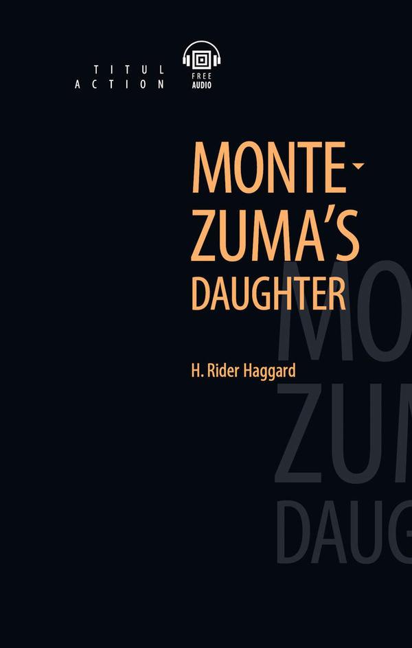 Генри Райдер Хаггард / H. Rider Haggard Электронная книга с озвученным текстом. Дочь Монтесумы / Montezuma's daughter. Английский язык