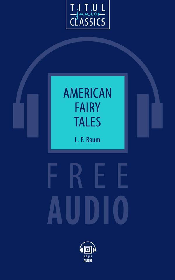 Л. Ф. Баум / L. F. Baum Электронная книга с озвученным текстом. Американские сказки / American Fairy Tales. Английский язык