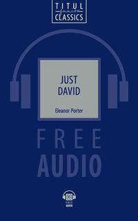 Элинор Портер / Eleanor Porter Электронная книга (+ аудио). Просто Давид / Just David. Английский язык