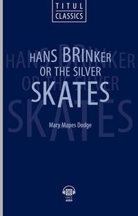 Мэри Мейпс Додж / Mary Mapes Dodge Электронная книга (+ аудио). Ганс Бринкер, или серебряные коньки / Hans Brinker, or The Silver Skates. Английский язык