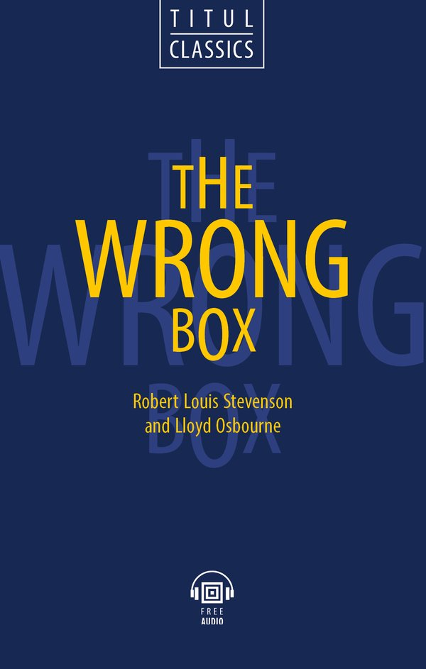 Р. Л. Стивенсон, Ллойд Осборн / R.L. Stevenson, Lloyd Osbourn Электронная книга (+ аудио). Несусветный багаж / The Wrong Box. Английский язык