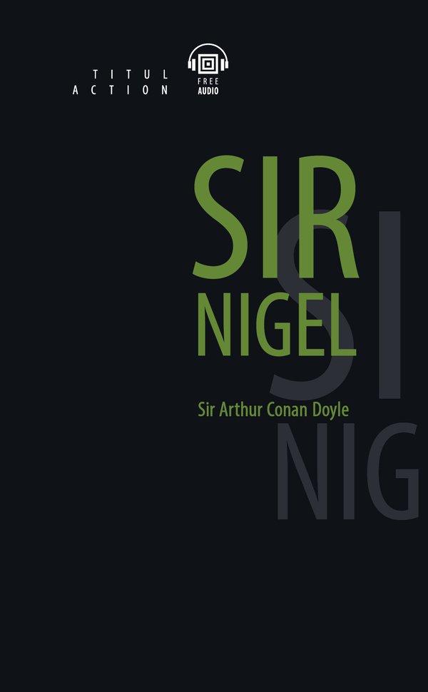 Артур Конан Дойль / Arthur Conan Doyle Электронная книга с озвученным текстом. Сэр Найджел / Sir Nigel. Английский язык