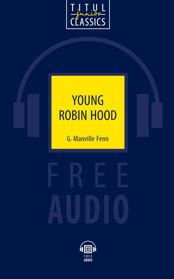 Дж. Менвилл Фенн / G. Manville Fenn Электронная книга (+ аудио) Юный Робин Гуд / Young Robin Hood. Английский язык
