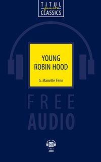 Дж. Менвилл Фенн / G. Manville Fenn Электронная книга с озвученным текстом. Юный Робин Гуд / Young Robin Hood. Английский язык
