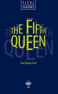 Форд Мэдокс Форд / Ford Madox Ford Электронная книга с озвученным текстом. Пятая королева / The Fifth Queen. Английский язык