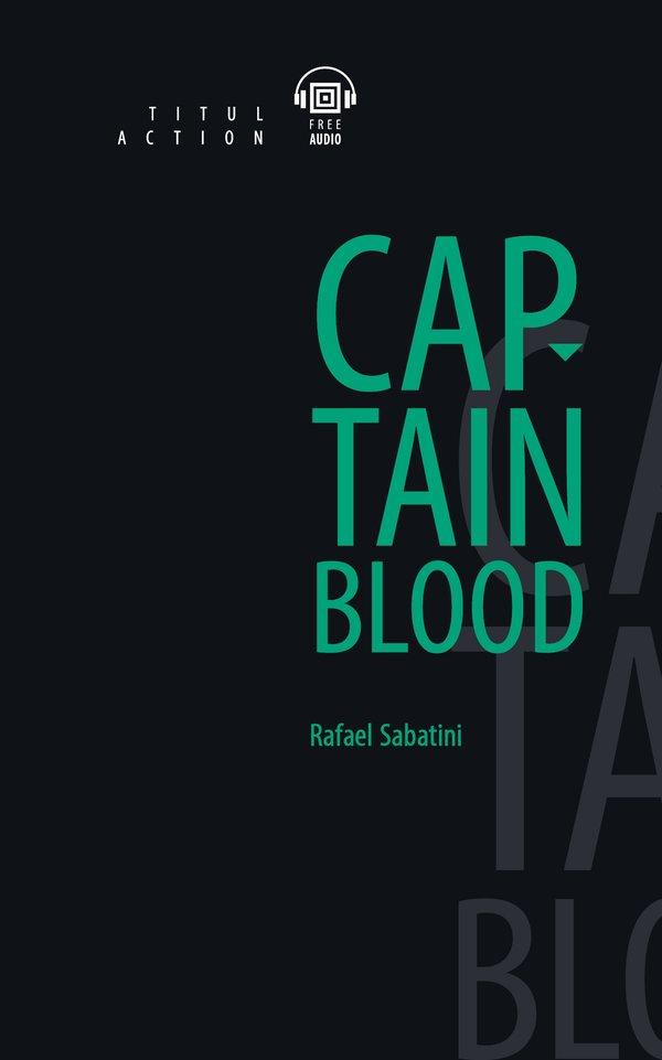 Рафаэль Сабатини / Rafael Sabatini Электронная книга (+ аудио) Одиссея капитана Блада / Captain Blood. Английский язык