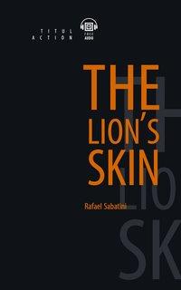Рафаэль Сабатини / Rafael Sabatini Электронная книга с озвученным текстом. Шкура льва / The Lion's skin. Английский язык