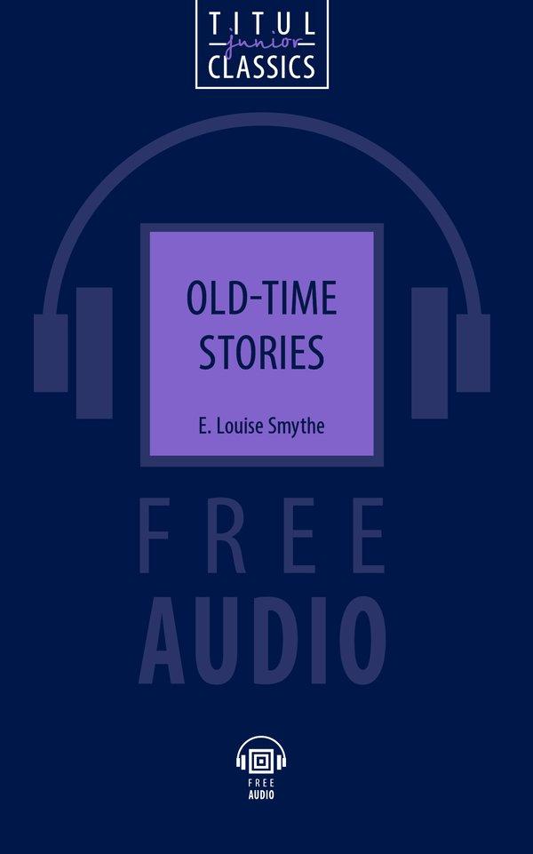 Е. Л. Смит / E. Louise Smythe Электронная книга с озвученным текстом. Старинные сказки / Old-time stories. Английский язык
