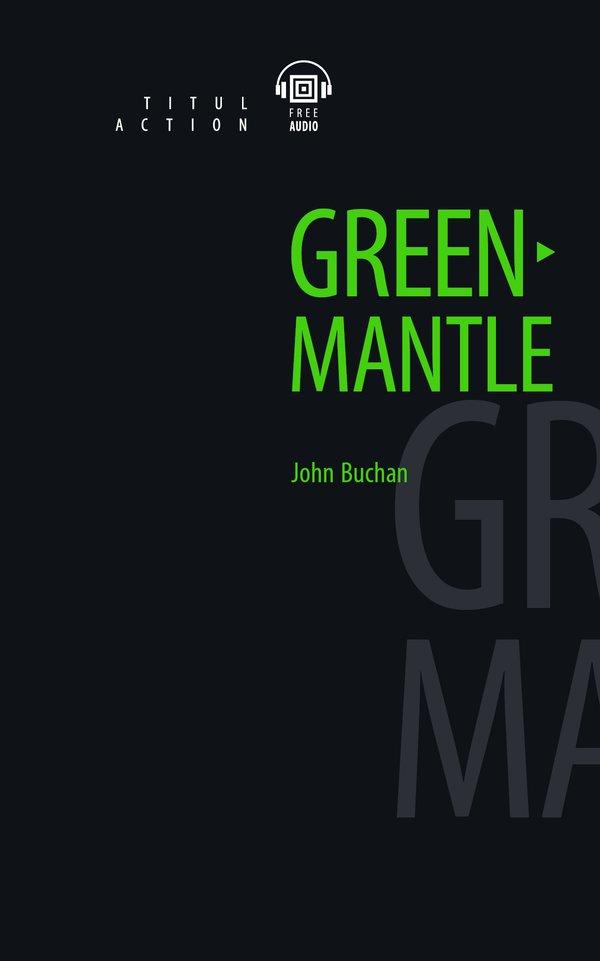 Джон Бакен, барон Твидсмур / John Buchan Электронная книга (+ аудио). Под зеленым плащом / Greenmantle. Английский язык